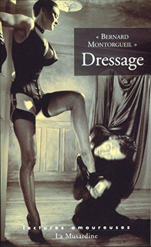 Dressage (Lectures amoureuses de Jean-Jacques Pauvert t. 66) par Bernard Montorgueil