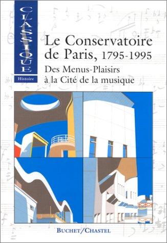 Le Conservatoire de Paris, 1795-1995. Des Menus-Pl...