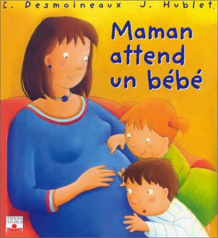 Maman attend un bébé par J. Hublet, Christel Desmoinaux, C. Desmoinaux