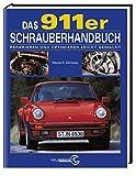 Das 911er Schrauberhandbuch. Reparieren und Optimieren Leicht gemacht