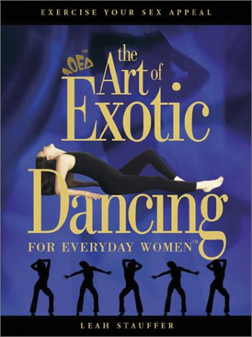 The Art of Exotic Dancing for Everyday Women por Leah Stauffer