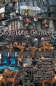 Sybil's Garage No. 7 by [Duncan, Hal, Hobson, M.K., MacFarlane, Alex Dally, Taaffe, Sonya, Myers, E.C., Crosshill, Tom, Barnhill, Kelly, Shaller, Eric, Larson, Richard]