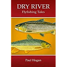 Dry River: Flyfishing Tales (English Edition)