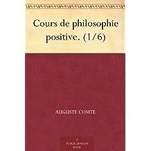 Cours de philosophie positive. (1/6)