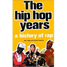 The Hip Hop Years: A History of Rap by Alex Ogg (2001-05-02)