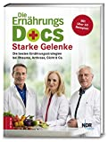 Die Ernährungs-Docs - Starke Gelenke: Die besten Ernährungsstrategien bei Rheuma, Arthrose, Gicht & Co. - Matthias Riedl, Anne Fleck, Jörn Klasen