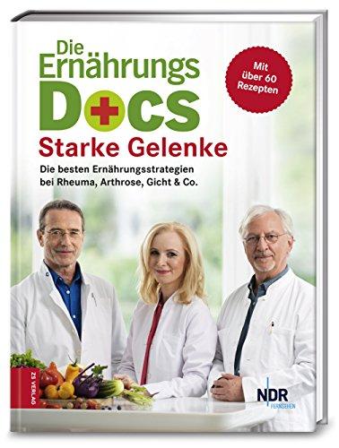 Die Ernährungs-Docs – Starke Gelenke: Die besten Ernährungsstrategien bei Rheuma, Arthrose, Gicht & Co.