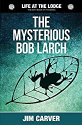 The  Mysterious Bob Larch: Volume 6 (Life at the Lodge)