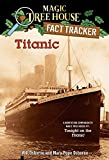 Magic Tree House Fact Tracker #7: Titanic: A Nonfiction Companion to Magic Tree House #17: Tonight on the Titanic (A Stepping Stone Book(TM)) (Magic Tree House (R) Fact Tracker)