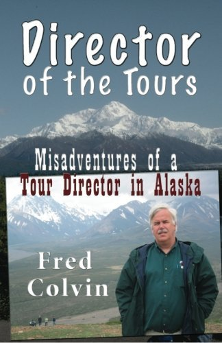 Director of the Tours: Misadventures of a Tour Director in Alaska by Fred Colvin (2011-02-03)