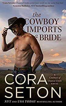 The Cowboy Imports a Bride (Cowboys of Chance Creek, Book 3) by [Seton, Cora]