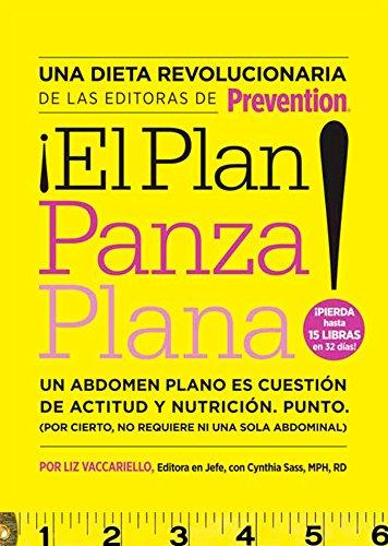 ¡el Plan Panza Plana!: Un Abdomen Plano Es Cuestión de Actitud y Nutrición. Punto. (Por Cierto, No Requ Iere Ni Una Solo Abdominal)