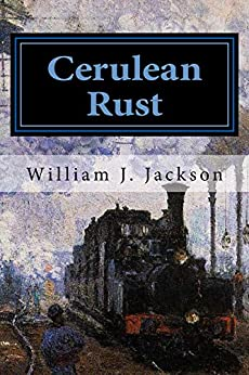 Cerulean Rust: Book Two of the Rail Legacy (English Edition) di [Jackson, William J. ]