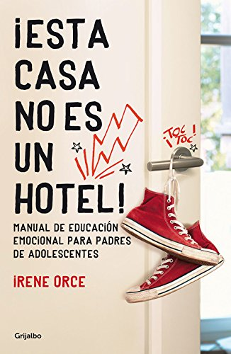 ¡Esta casa no es un hotel! / This house is not a hotel!: Manual de educación emocional para padres y adolescents / Emotional Education Manual for Parents and Teens
