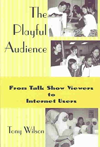 [(The Playful Audience : From Talk Show Viewers to Internet Users)] [By (author) Tony Wilson] published on (February, 2004)
