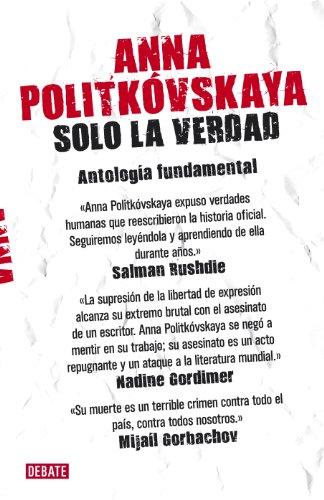 Solo la verdad: Antología fundamental por Anna Politkovskaya