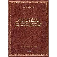Essai sur le fondement métaphysique de la morale : thèse présentée à la Faculté des lettres de Paris
