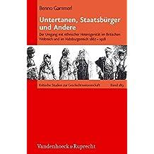 Untertanen, Staatsbürger und Andere: Der Umgang mit ethnischer Heterogenität im britischen Weltreich und im Habsburgerreich 1867 - 1918 (Kritische ... Geschichte«, ISBN 978-3-525-37021-6, aus.)