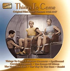 Things To Come Original Film Music Themes 1935-1947 by Naxos Nostalgia