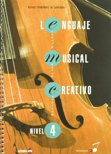 Lenguaje musical creativo - nivel 4 (Musica Creativa) por Rafael Fernandez De Larrinoa