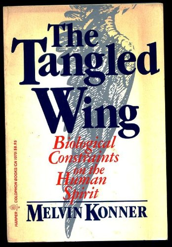 Tangled Wing: Biological Constraints on the Human Spirit por Melvin Konner