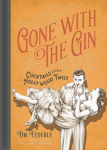 Gone with the Gin: Cocktails with a Hollywood Twist por Tim Federle