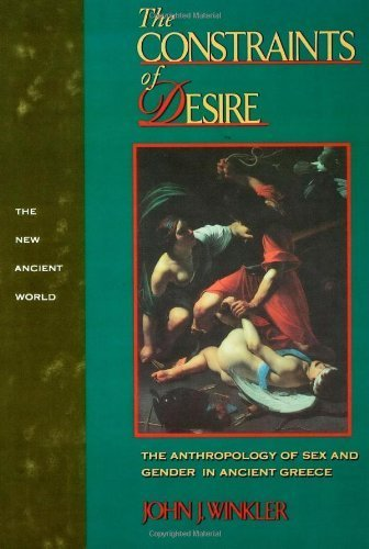 The Constraints of Desire: The Anthropology of Sex and Gender in Ancient Greece (New Ancient World Series) by Winkler, John J. (1989) Paperback