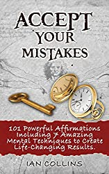 Accept Your Mistakes. 101 Powerful Affirmations Including 7 Amazing Mental Techniques to Create Life-Changing Results. (Silver Collection Book 35) (English Edition)