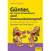 Günter, der innere Schweinehund, wird Kommunikationsprofi: Ein tierisches Verständnisbuch (German Edition)