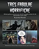 Tres Fabulae Horrificae: Ghouls, ghosts and gruesome deeds in graphic format for the intermediate Latin reader