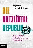 Die Rotzlöffel-Republik: Vom täglichen Wahnsinn in unseren Kindergärten