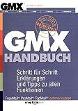 Das GMX Handbuch: FreeMail - ProMail - TopMail optimal nutzen Autorisiert von GMX