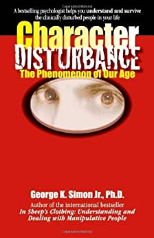 Character Disturbance: the phenomenon of our age by [Simon Ph.D., George K.]