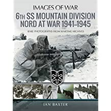 6th SS Mountain Division Nord at War 1941-1945: Rare Photographs from Wartime Archives (Images of War)