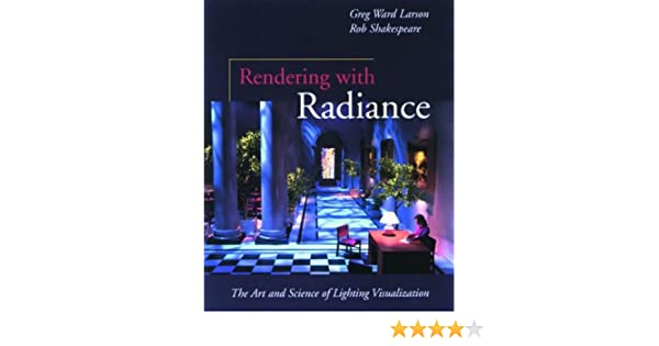 Rendering with radiance art and science of lighting visualization