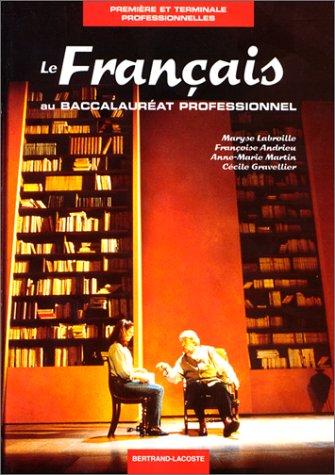 Le français au baccalauréat professionnel - 1re et terminale professionnelle. Livre de l'élève par Maryse et Martin et Anne-Marie Labroille (Relié)