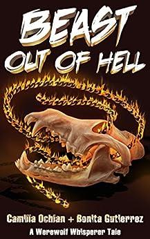 Beast Out Of Hell: A Werewolf Whisperer Tale (A Werewolf Whisperer Novella Book 2) by [Ochlan, Camilla, Gutierrez, Bonita]