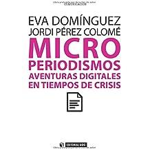Microperiodismos: Aventuras digitales en tiempos de crisis (Manuales)