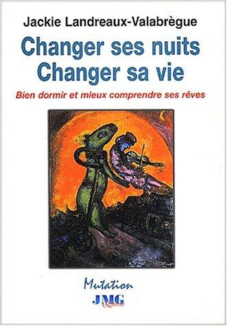 Changer ses nuits, changer sa vie. Bien dormir et mieux comprendre ses rêves par Jackie Landreaux-Valabrègue