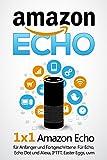 Amazon Echo: 1 x 1 Amazon Echo für Anfänger und Fortgeschrittene. Für Echo, Echo Dot und Alexa, IFTTT, Easter Eggs, uvm.