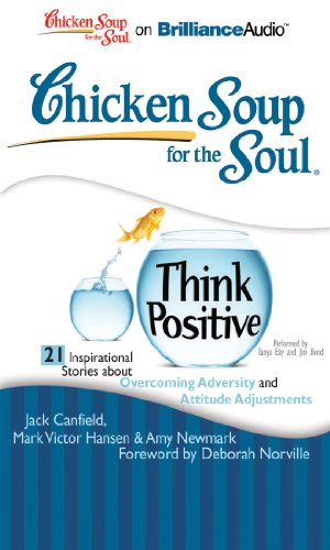 Chicken Soup for the Soul: Think Positive: 21 Inspirational Stories about Overcoming Adversity and Attitude Adjustments
