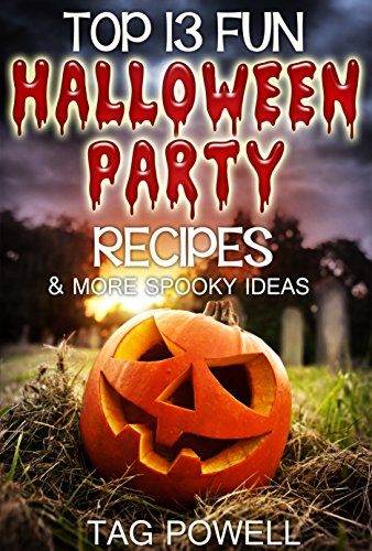 TOP 13 FUN HALLOWEEN PARTY RECIPES AND MORE SPOOKY IDEAS (Cook-Tonight Holiday Series Book 1) (English Edition)