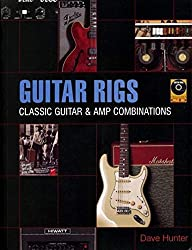 Guitar Rigs: Classic Guitar and Amp Combinations by Dave Hunter (2005-04-10)