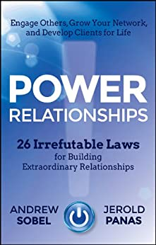 Power Relationships: 26 Irrefutable Laws for Building Extraordinary Relationships by [Sobel, Andrew, Panas, Jerold]