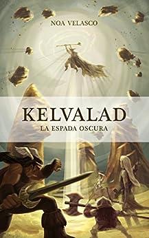 Kelvalad: La Espada Oscura de Noa Velasco