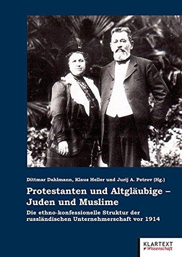 Protestanten und Altgläubige - Juden und Muslime: Die ethno-konfessionelle Struktur der russländischen Unternehmerschaft vor 1914 (Migration in Geschichte und Gegenwart)