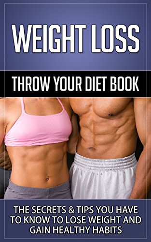 Weight-Loss-Throw-Your-Diet-Book-The-Secrets-Tips-You-Have-to-Know-to-Lose-Weight-and-Gain-Healthy-Habits-Weight-Loss-Weight-Loss-Motivation-Weight--Weight-Loss-For-Women-Weight-Loss-Surgery