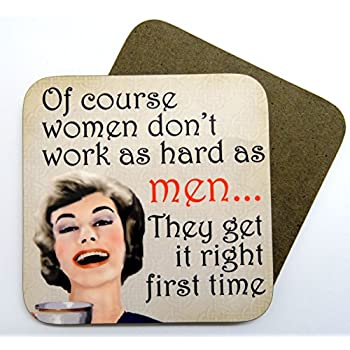 Of course women work harder than men coaster