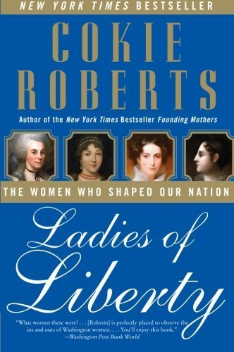 Ladies of Liberty: The Women Who Shaped Our Nation by Roberts, Cokie (2009) Paperback
