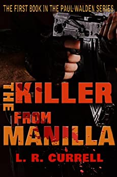 The killer from Manilla (Soldier turned hit man (Paul Walden Series) Book 1) by [Currell, L.R.]